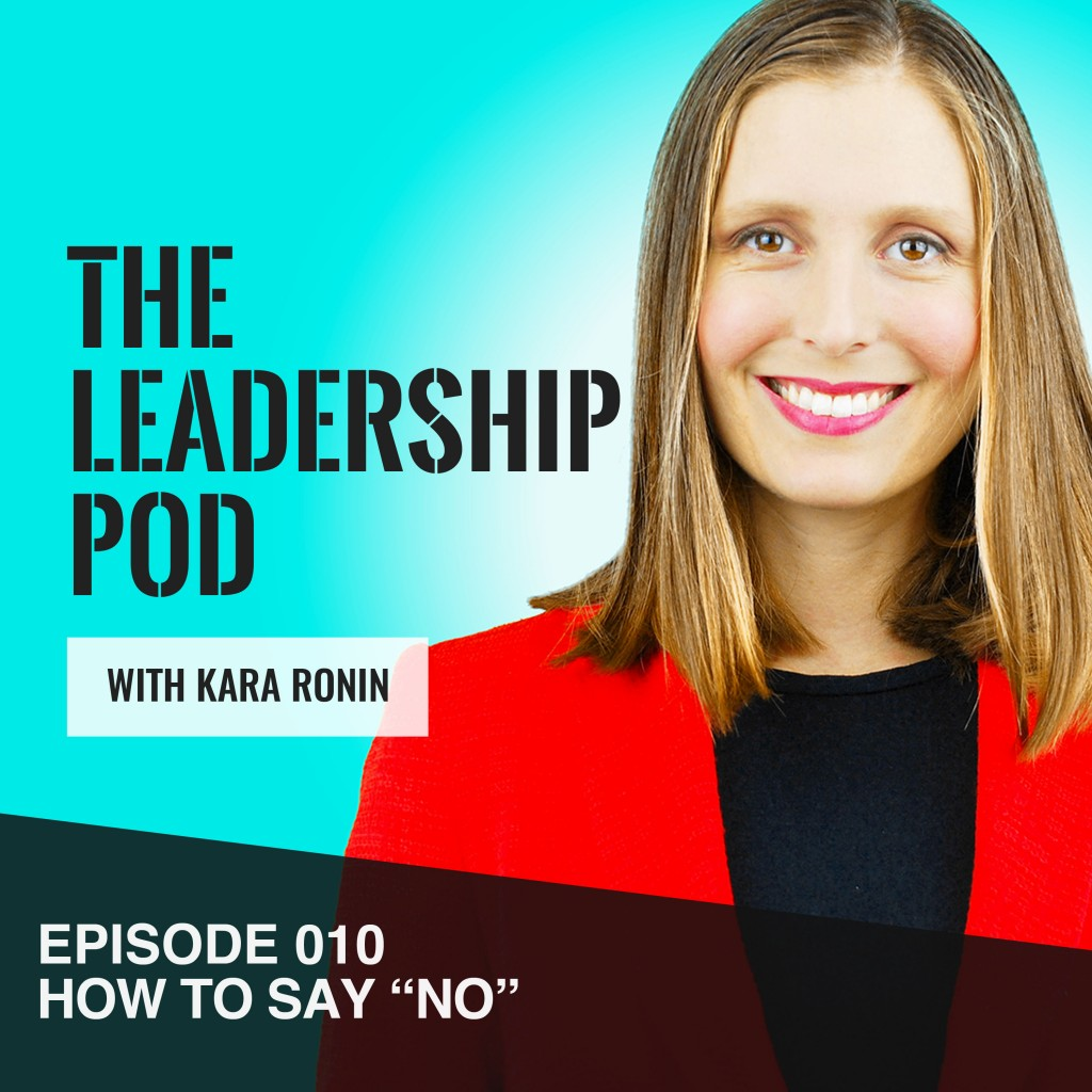 How to Say No Episode 10 of The Leadership Pod